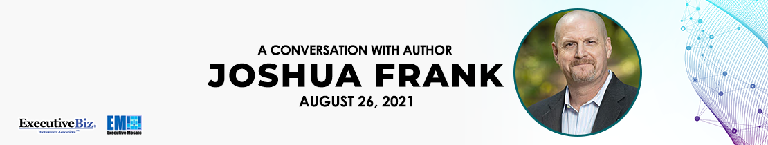 ExecutiveBiz Events To Host A Conversation with Author Joshua Frank On Aug. 26th - top government contractors - best government contracting event